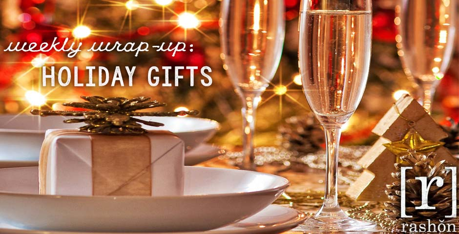 Weekly Wrap-Up: Holiday Gift Edition | rashon